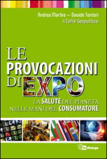 Le provocazioni di Expo. La salute del pianeta nelle mani del consumatore - Davide Tentori | Ericsfund.org