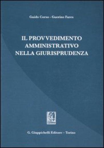 Il provvedimento amministrativo nella giurisprudenza - Guido Corso |
