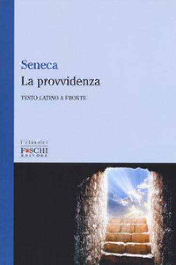 La provvidenza. Testo latino a fronte - Lucio Anneo Seneca |