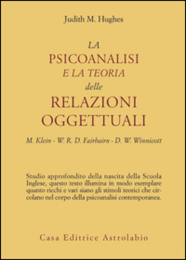 La psicoanalisi e la teoria delle relazioni oggettuali. Melanie Klein, W. R. D. Fairbairn e D. W. Winnicott - Judith M. Hughes pdf epub