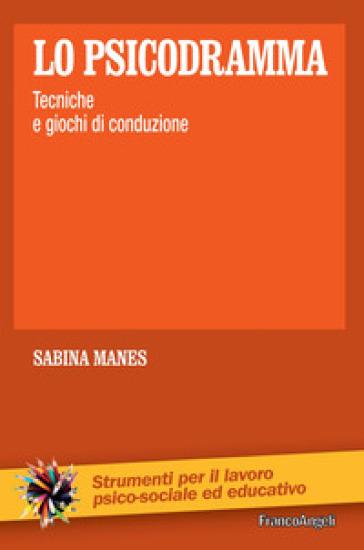 Lo psicodramma. Tecniche e giochi di conduzione - Sabina Manes | Jonathanterrington.com