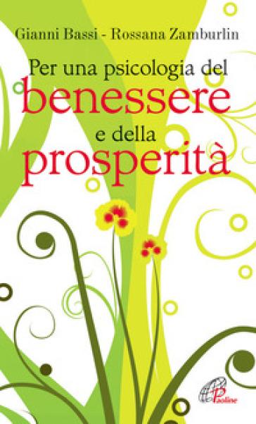 Per una psicologia del benessere e della prosperità - Gianni Bassi |