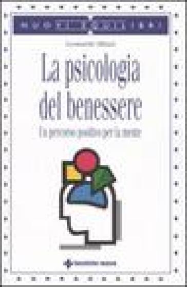 La psicologia del benessere. Un percorso positivo per la mente - Leonardo Milani | Thecosgala.com