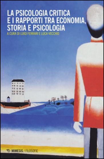 La psicologia critica e i rapporti tra economia, storia e psicologia - L. Ferrari pdf epub