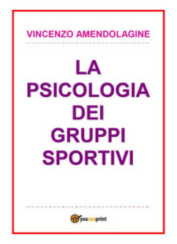 La psicologia dei gruppi sportivi - VINCENZO AMENDOLAGINE | Thecosgala.com
