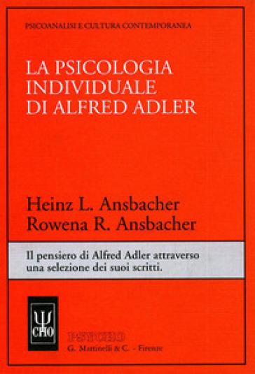 La psicologia individuale di Alfred Adler. Il pensiero di Alfred Adler attraverso una selezione dei suoi scritti - Heinz L. Ansbacher  