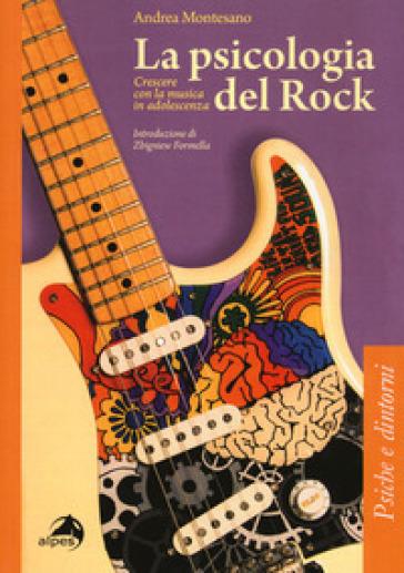 La psicologia del rock. Crescere con la musica in adolescenza - Andrea Montesano   Jonathanterrington.com