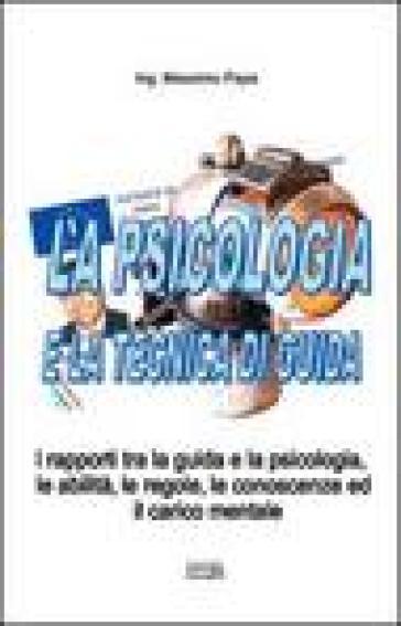 La psicologia e la tecnica di guida - Massimo Papa |