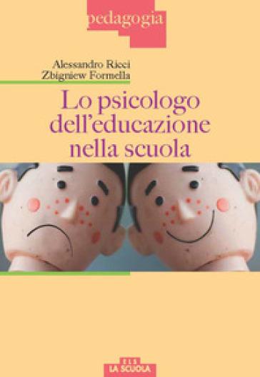 Lo psicologo dell'educazione nella scuola - Alessandro Ricci | Rochesterscifianimecon.com