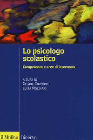 Lo psicologo scolastico. Competenze e aree di intervento - C. Cornoldi |