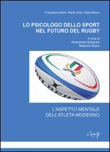 Lo psicologo dello sport nel futuro del rugby. L'aspetto mentale dell'atleta moderno - Francesca Fabbri | Rochesterscifianimecon.com