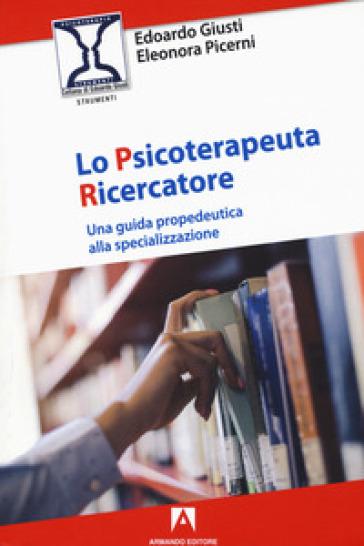 Lo psicoterapeuta ricercatore. Una guida propedeutica alla specializzazione - Edoardo Giusti | Rochesterscifianimecon.com
