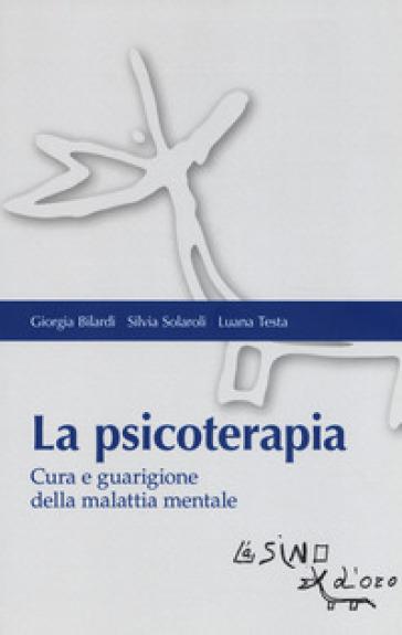 La psicoterapia. Cura e guarigione della malattia mentale - Giorgia Bilardi | Rochesterscifianimecon.com