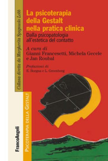 La psicoterapia della Gestalt nella pratica clinica. Dalla psicopatologia all'estetica del contatto - G. Francesetti | Thecosgala.com