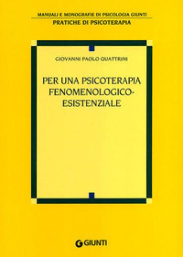 Per una psicoterapia fenomenologico-esistenziale - Giovanni Paolo Quattrini |