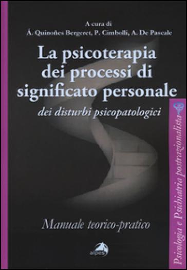 La psicoterapia dei processi di significato personale dei disturbi psicopatologici. Manuale teorico-pratico - A. Quinones Bergeret pdf epub