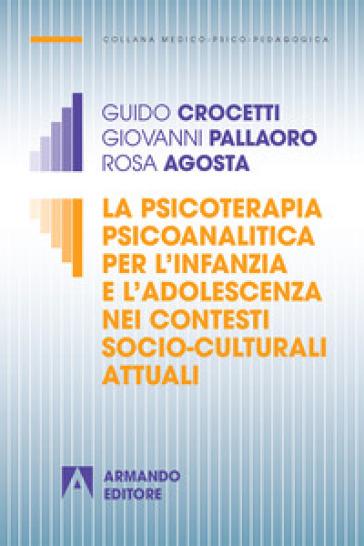 La psicoterapia psicoanalitica per l'infanzia e l'adolescenza nei contesti socio-culturali attuali - Guido Crocetti | Thecosgala.com