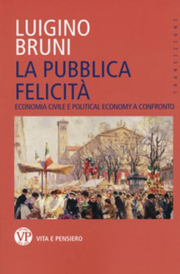 La pubblica felicità. Economia politica e political economy a confronto - Luigino Bruni | Jonathanterrington.com