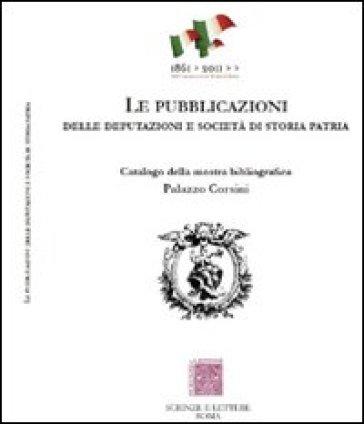 Le pubblicazioni delle Deputazioni e Società di storia patria. Catalogo della mostra bibliografica - Maria Elisa Garcia Barraco   Kritjur.org
