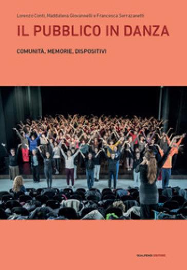 Il pubblico in danza. Comunità, memorie, dispositivi - Lorenzo Conti |