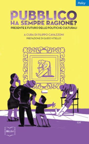 Il pubblico ha sempre ragione? Presente e futuro delle politiche culturali - F. Cavazzoni  