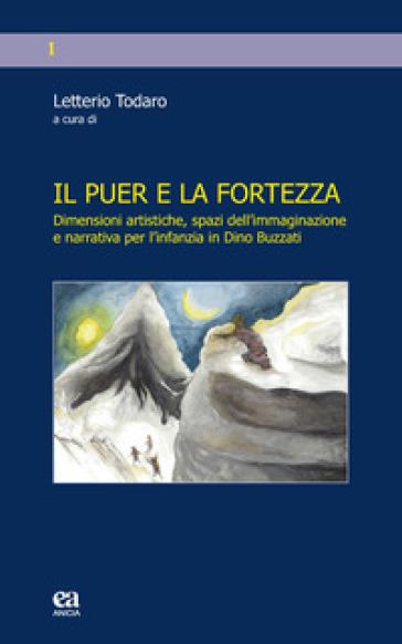Il puer e la fortezza. Dimensioni artistiche, spazi dell'immaginazione e narrativa per l'infanzia in Dino Buzzati
