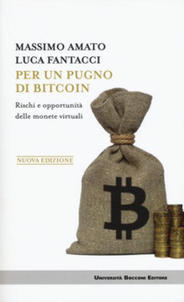 Per un pugno di bitcoin. Rischi e opportunità delle monete virtuali - Massimo Amato pdf epub