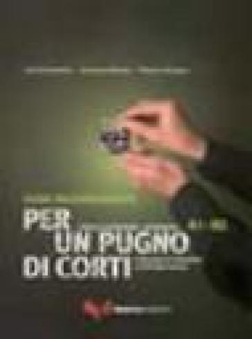 Per un pugno di corti. L'italiano attraverso i cortometraggi. Livello elementare-intermedio A1-B2. Guida dell'insegnante. Con DVD