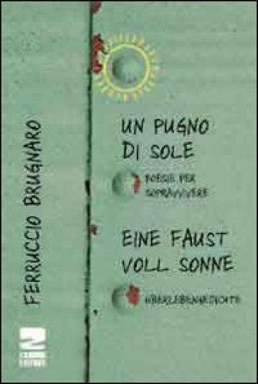 Un pugno di sole. Poesie per sopravvivere - Ferruccio Brugnaro |