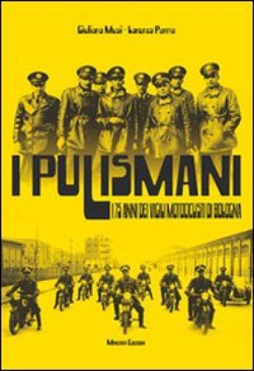 I pulismani. I 75 anni dei vigili motociclisti di Bologna - Giuliano Musi |