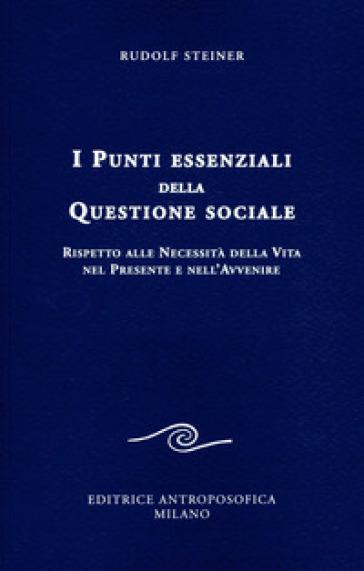 I punti essenziali della questione sociale. Rispetto alle necessità della vita nel presente e nell'avvenire - Rudolph Steiner |