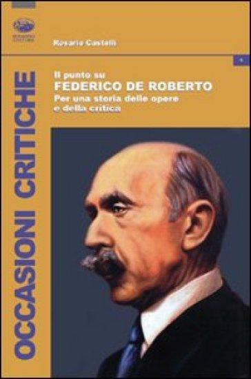 Il punto su Federico De Roberto. Per una storia delle opere e della critica - Rosario Castelli | Rochesterscifianimecon.com