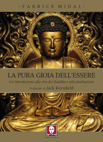 La pura gioia dell'essere. Un'introduzione alla vita del Buddha e alla meditazione - Fabrice Midal |