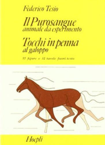 Il purosangue: animale da esperimento. Tocchi in penna al galoppo - Federico Tesio  