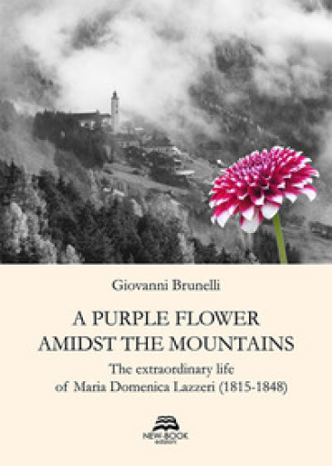 A purple flower amidst the mountains. The extraordinary life of Maria Domenica Lazzeri (1815-1848) - Giovanni Brunelli | Kritjur.org