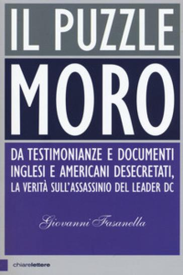 Il puzzle Moro. Da testimonianze e documenti inglesi e americani desecretati, la verità sull'assassinio del leader Dc - Giovanni Fasanella pdf epub