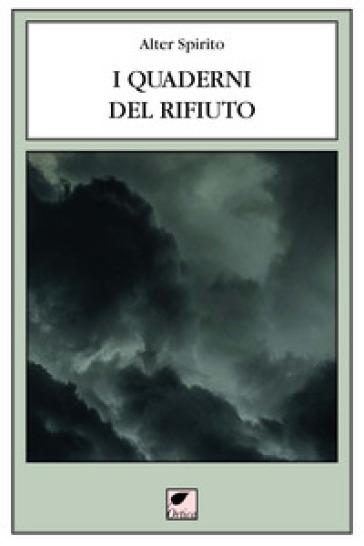 I quaderni del rifiuto 2006-2017 - Alter Spirito |