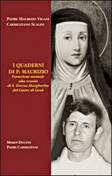 I quaderni di p. Maurizio. L'orazione mentale alla scuola di santa Teresa Margherita del Cuore di Gesù - Maurizio Vigani | Kritjur.org
