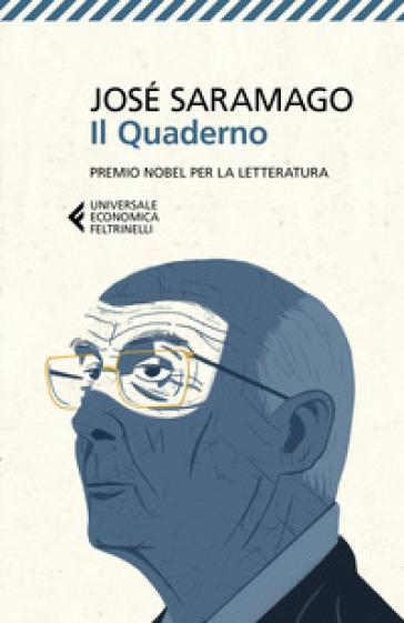 Il quaderno. Testi scritti per il suo blog. Settembre 2008-Marzo 2009 - José Saramago | Rochesterscifianimecon.com