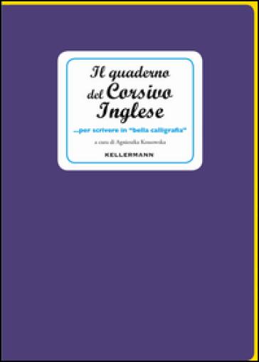Il quaderno del corsivo inglese... per scrivere in «bella calligrafia» - A. Kossowaska   Thecosgala.com