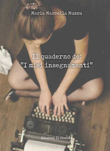 Il quaderno de: «I miei insegnamenti» - Maria Marcella Muzzu |