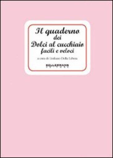 Il quaderno dei dolci al cucchiaio facili e veloci - Giuliano Della Libera  