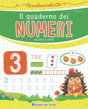 Il quaderno dei numeri da 1 a 20. Ediz. a colori - Roberta Fanti |