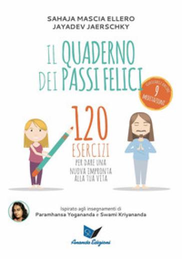 Il quaderno dei passi felici. 120 esercizi per dare una nuova impronta alla tua vita