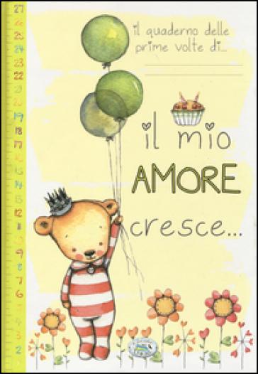 Il quaderno delle prime volte di... Il mio amore cresce... - Maria Ferri | Rochesterscifianimecon.com