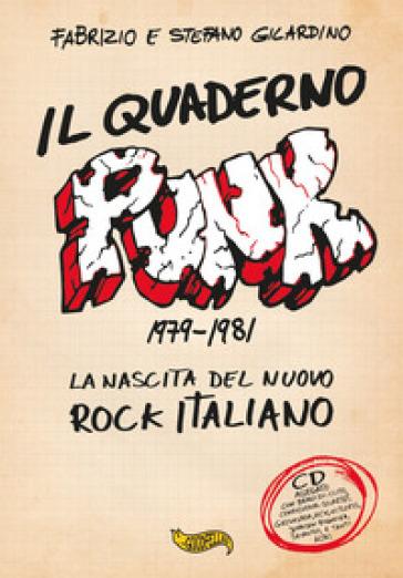 Il quaderno punk. 1979-1981. La nascita del nuovo rock italiano. Con CD-Audio - Fabrizio Gilardino  