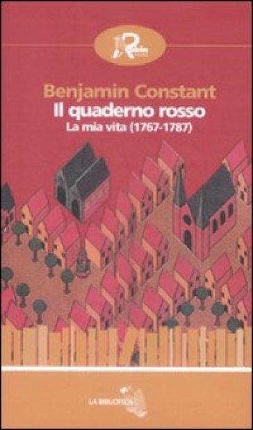 Il quaderno rosso. La mia vita (1767-1787) - Benjamin Constant pdf epub