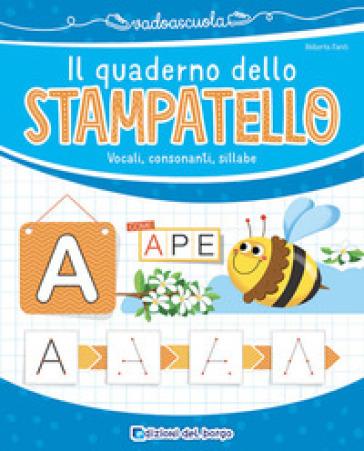 Il quaderno dello stampatello. Vocali, consonanti, sillabe - Roberta Fanti | Jonathanterrington.com