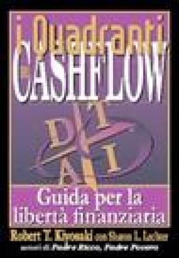 I quadranti del cashflow. Guida per la libertà finanziaria - Robert T. Kiyosaki |