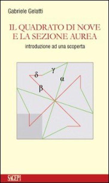 Il quadrato di nove e la sezione aurea - Gabriele Gelatti |